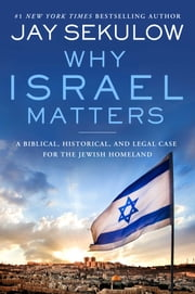 Why Israel Matters - A Biblical, Historical, and Legal Case for the Jewish Homeland ebook by Jay Sekulow