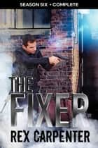 The Fixer, Season 6: Complete - A JC Bannister Serial Thriller ebook by Rex Carpenter