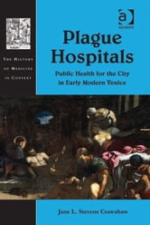 Plague Hospitals - Public Health for the City in Early Modern Venice ebook by Dr Jane L Stevens Crawshaw,Dr Andrew Cunningham,Professor Ole Peter Grell