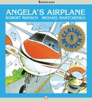 Angela's Airplane - Read-Aloud Edition ebook by Robert Munsch,Michael Martchenko