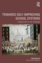 Towards Self-improving School Systems - Lessons from a city challenge ebook by Mel Ainscow