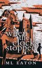 When the Clocks Stopped: a time-slip mystery thriller ebook by