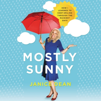 Mostly Sunny - How I Learned to Keep Smiling Through the Rainiest Days audiobook by Janice Dean