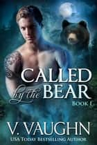 Called by the Bear - Book 1 ebook by V. Vaughn