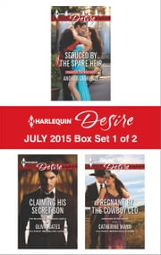 Harlequin Desire July 2015 - Box Set 1 of 2 - Seduced by the Spare Heir\Claiming His Secret Son\Pregnant by the Cowboy CEO ebook by Andrea Laurence,Olivia Gates,Catherine Mann