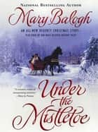 Under The Mistletoe ebook by Mary Balogh