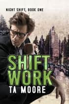 Shift Work ebook by TA Moore