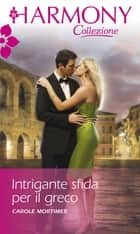 Intrigante sfida per il greco ebook by Carole Mortimer