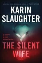 The Silent Wife - A Novel eBook by Karin Slaughter
