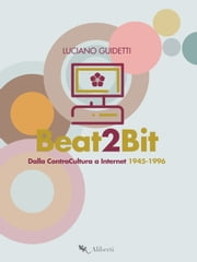Beat2Bit - Dalla ControCultura a Internet 1945-1996 eBook by Luciano Guidetti