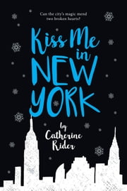 Kiss Me in New York ebook by Catherine Rider