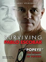 "Surviving Pablo Escobar - ""Popeye"" The Hitman 23 Years and 3 Months in Prision ebook by Jhon Jairo Velásquez Vásquez"