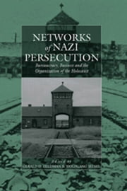 Networks of Nazi Persecution - Bureaucracy, Business and the Organization of the Holocaust ebook by Wolfgang Seibel,Gerald D. Feldman†