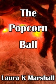 The Popcorn Ball ebook by Laura K Marshall