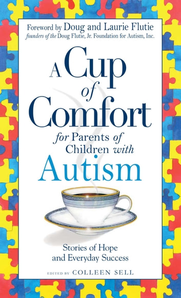 A Cup of Comfort for Parents of Children with Autism - Stories of Hope and Everyday Success ebook by Colleen Sell