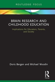 Brain Research and Childhood Education - Implications for Educators, Parents, and Society ebook by Doris Bergen,Michael Woodin