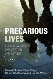 Precarious Lives - Forced labour, exploitation and asylum ebook by Carmel Smith,Peter Dwyer