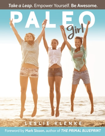 Paleo Girl - Take a Leap. Empower Yourself. Be Awesome. ebook by Leslie Klenke