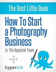 How to Start a Photography Business ebook by Lauren  T.