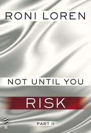 Not Until You Part II - Not Until You Risk ebook by Roni Loren