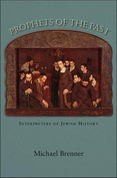 Prophets of the Past - Interpreters of Jewish History ebook by Michael Brenner