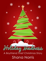 Holiday Madness: A Boyfriend Thief Christmas Story ebook by Shana Norris