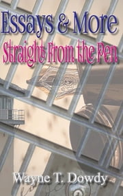 Essays & More Straight From The Pen ebook by Wayne T. Dowdy