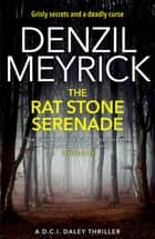 The Rat Stone Serenade - A DCI Daley Thriller (Book 4) - Grisly secrets and a deadly curse ebook by