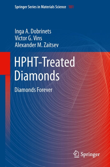 HPHT-Treated Diamonds - Diamonds Forever ebook by Inga A. Dobrinets,Victor. G. Vins,Alexander M. Zaitsev