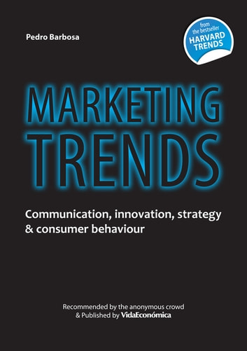 Marketing Trends (english version) - Communication, innovation, strategy & consumer behaviour ebook by Pedro Barbosa