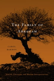 The Family of Abraham ebook by Carol Bakhos