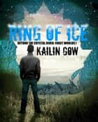 Ring of Ice (Frost Worlds Trilogy: Beyond the Crystal River #1) ebook by Kailin Gow