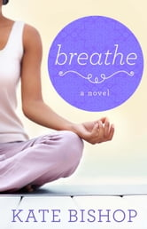 Breathe - A Novel ebook by Kate Bishop