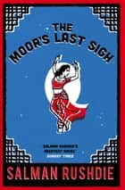 The Moor's Last Sigh - Winner of the Whitbread Novel of the Year Award 1995 ebook by Salman Rushdie