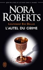 Lieutenant Eve Dallas (Tome 27) - L'autel du crime ebook by Nora Roberts, Sophie Dalle