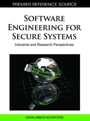Software Engineering for Secure Systems - Industrial and Research Perspectives ebook by H. Mouratidis