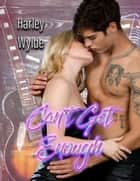 Can't Get Enough (A Rockstar Romance) ebook by Harley Wylde