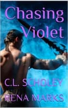 Chasing Violet ebook by C.L. Scholey, Rena Marks