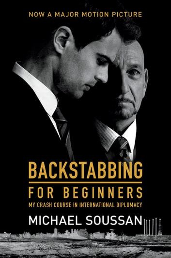 Backstabbing for Beginners - My Crash Course in International Diplomacy ebook by Michael Soussan