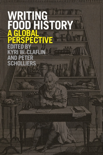 Writing Food History - A Global Perspective ebook by