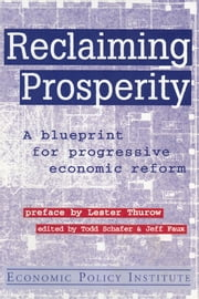 Reclaiming Prosperity: Blueprint for Progressive Economic Policy - Blueprint for Progressive Economic Policy ebook by Todd Schafer,Jeff Faux