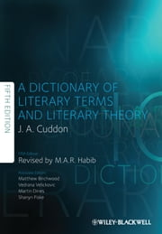 Dictionary of Literary Terms and Literary Theory ebook by J. A. Cuddon,M. A. R. Habib,Matthew Birchwood,Martin Dines,Shanyn Fiske,Vedrana Velickovic
