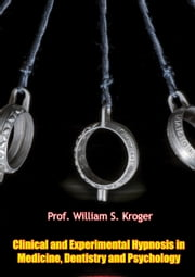 Clinical and Experimental Hypnosis in Medicine, Dentistry and Psychology ebook by Prof. William S. Kroger