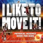 I Like To Move It! Physical Science Book for Kids - Newton's Laws of Motion | Children's Physics Book ebook by Professor Beaver