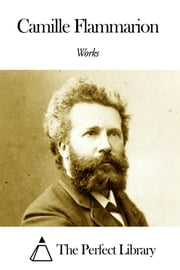 Works of Camille Flammarion ebook by Camille Flammarion