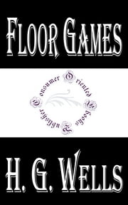 "Floor Games; a companion volume to ""Little Wars"" ebook by H.G. Wells"