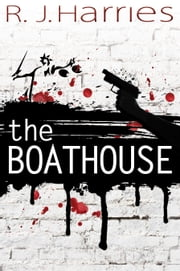 The Boathouse ebook by R. J. Harries