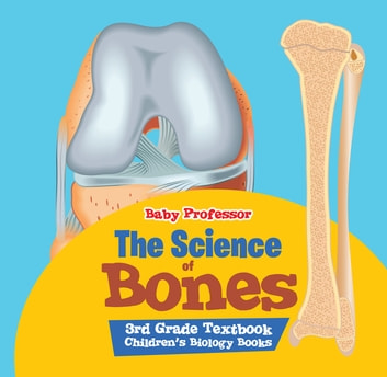 The Science of Bones 3rd Grade Textbook | Children's Biology Books ebook by Baby Professor