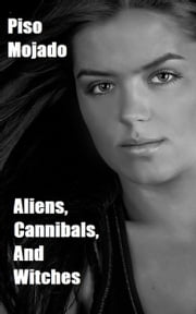 Aliens, Cannibals, and Witches ebook by Piso Mojado