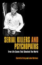 Serial Killers & Psychopaths ebook by Nigel Cawthorne, Charlotte Greig